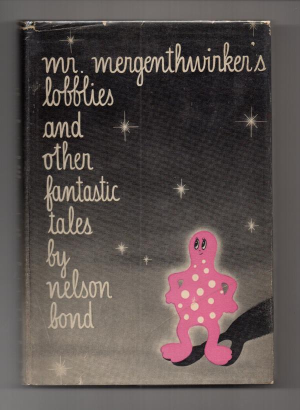 Mr. Mergenthwirker's Lobblies and Other Fantastic Tales by Nelson Bond 1st ed